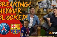 COPA 90 | Neymar £198m to PSG blocked by La Liga | PSG Neymar transfer off!? | 90min Breaking